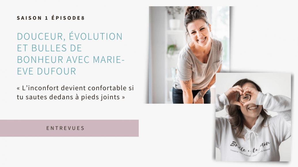 S1E8 - Douceur, évolution et bulles de bonheur avec Marie-Eve Dufour